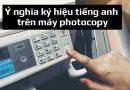 Ý nghĩa ký hiệu tiếng Anh trên máy photocopy kỹ thuật số